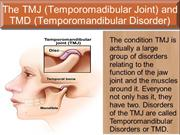 The TMJ (Temporomadibular Joint) and TMD (Temporomandibular Disorder)