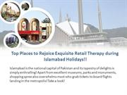 Top Places to Rejoice Exquisite Retail Therapy during Islamabad Holida