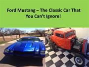 Ford Mustang – The Classic Car That You Can't Ignore!