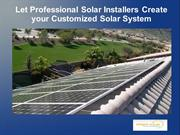 Let Professional Solar Installers Create your Customized Solar System