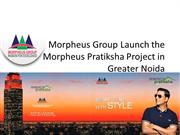 Morpheus Group launch Morpheus Pratiksha Project in Greater