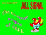 Jall Signal. The non sense origins of Jall Signal