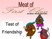 Meat of first class. Test of friendship