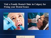 Visit a Family Dental Clinic in Calgary for Fixing your Dental Issues