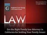 Get the Right Family law Attorney in California for Settling Your Fami