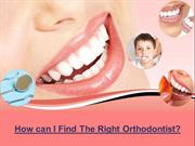 How can I Find The Right Orthodontist