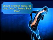 Should Inversion Tables Be Used Only To Relieve Back Pain?