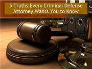 5 Truths Every Criminal Defense Attorney Wants You to Know
