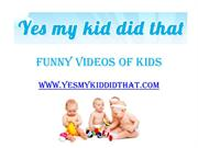 Funny Videos of Kids - www.yesmykiddidthat.com