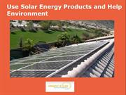 Use solar energy products and help environment