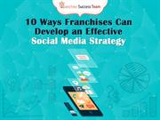 10 Ways Franchises Can Develop an Effective Social Media Strategy