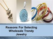Reasons For Selecting Wholesale Trendy Jewelry