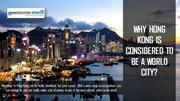 WHY HONG KONG IS CONSIDERED TO BE A WORLD CITY?