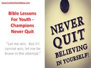 Bible Lessons For Youth - Champions Never Quit