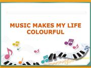 MUSIC MAKES MY LIFE COLOURFUL