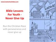 Bible Lessons For Youth - Never Give Up