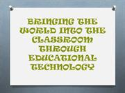 Bringing the World into the classroom through EducationalTechnology