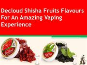 Decloud Shisha Fruits Flavours For An Amazing Vaping Experience
