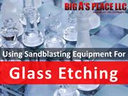 Using Sandblasting Equipment for Glass Etching