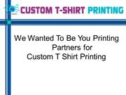 We Wanted To Be You Printing Partners for Custom T Shirt Printing