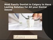 Meet Family Dentist in Calgary to Have Lasting Solution for All your D