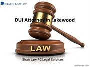 DUI Attorney in Lakewood| shahlaw pc