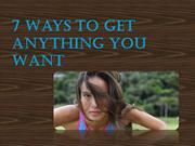 7 Ways To Get Anything You Want