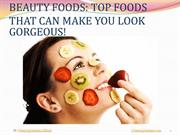 BEAUTY FOODS - TOP FOODS THAT CAN MAKE YOU LOOK GORGEOUS!