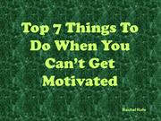 7 Things To Do When You Can't Get Motivated