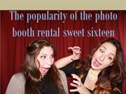 The popularity of the photo booth rental sweet sixteen