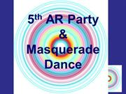 5th AR Party & Masquerade Dance