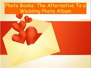 Photo Books -The Alternative To a Wedding Photo Album