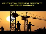Construction equipment industry to add skilled workforce