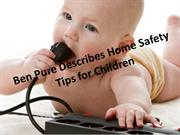 Ben Pure Describes Home Safety Tips for Children
