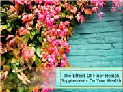 The Effect Of Fiber Health Supplements On Your Health