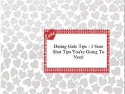 Dating Girls Tips - 3 Sure Shot Tips You're Going To Need