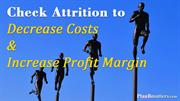 Check Attrition to Decrease Costs and Increase Profit Margin