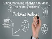 Using Marketing Analytic s to Make The Right Decisions