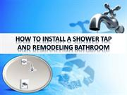How to Install a Shower Tap and Remodeling Bathroom