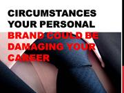 Circumstances Your Personal Brand Could Be Damaging Your Career