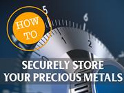 How to Securely Store Your Precious Metals