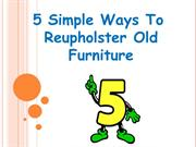 5 Simple Ways To Reupholster Old Furniture