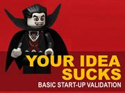 Your Startup Idea Sucks - Business Validation 101