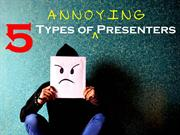 Types of Annoying Presenters and their Habits
