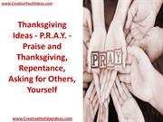 Thanksgiving Ideas - P.R.A.Y. - Praise and Thanksgiving, Repentance, A