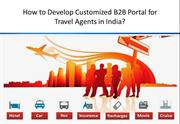 How to Develop Customized B2B Portal for Travel Agents in India
