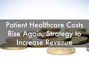 Patient Healthcare Costs Rise Again Lessen Burdens Increase Revenue