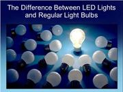 The Difference Between LED Lights and Regular Light Bulbs
