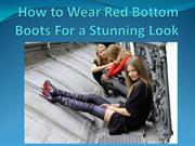 How to Wear Red Bottom Boots For a Stunning Look