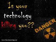 Is your Technology killing you
